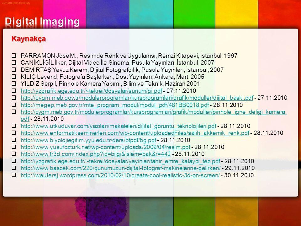 Kaynakça  PARRAMON Jose M., Resimde Renk ve Uygulanışı, Remzi Kitapevi, İstanbul, 1997  CANİKLİĞİL İlker, Dijital Video İle Sinema, Pusula Yayınları