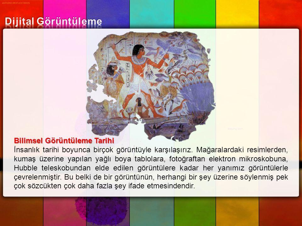 Bilimsel Görüntüleme Tarihi İnsanlık tarihi boyunca birçok görüntüyle karşılaşırız. Mağaralardaki resimlerden, kumaş üzerine yapılan yağlı boya tablol