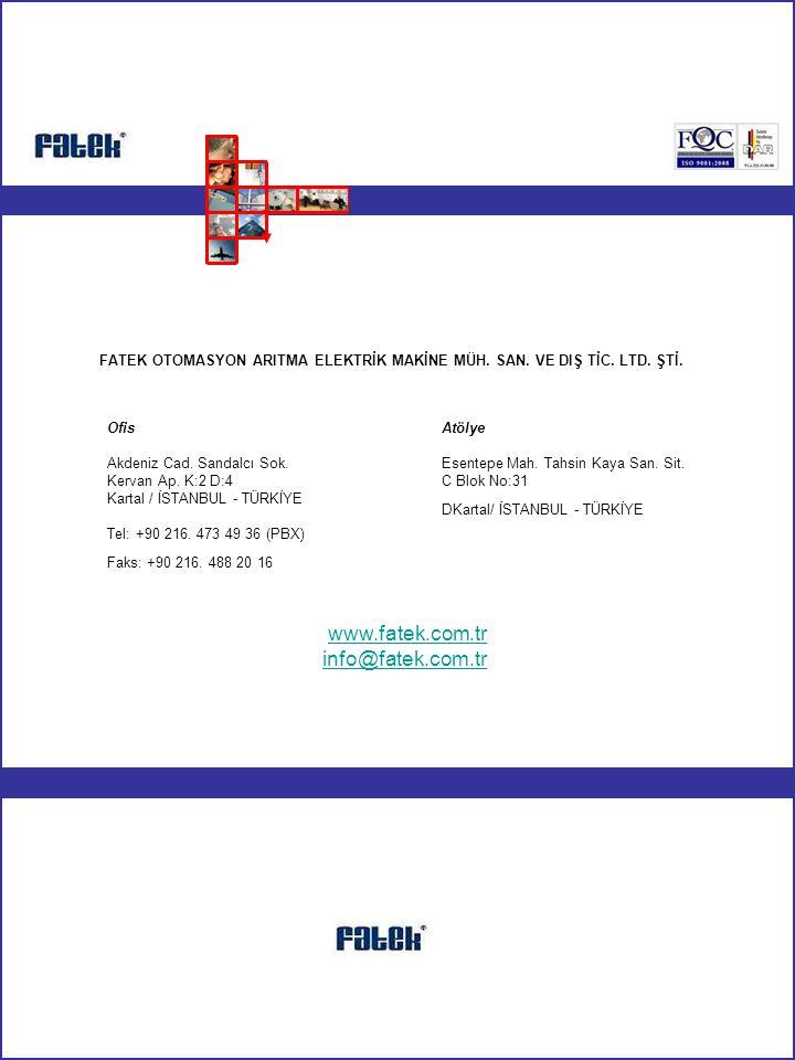 Ofis Akdeniz Cad. Sandalcı Sok. Kervan Ap. K:2 D:4 Kartal / İSTANBUL - TÜRKİYE Tel: +90 216. 473 49 36 (PBX) Faks: +90 216. 488 20 16 FATEK OTOMASYON