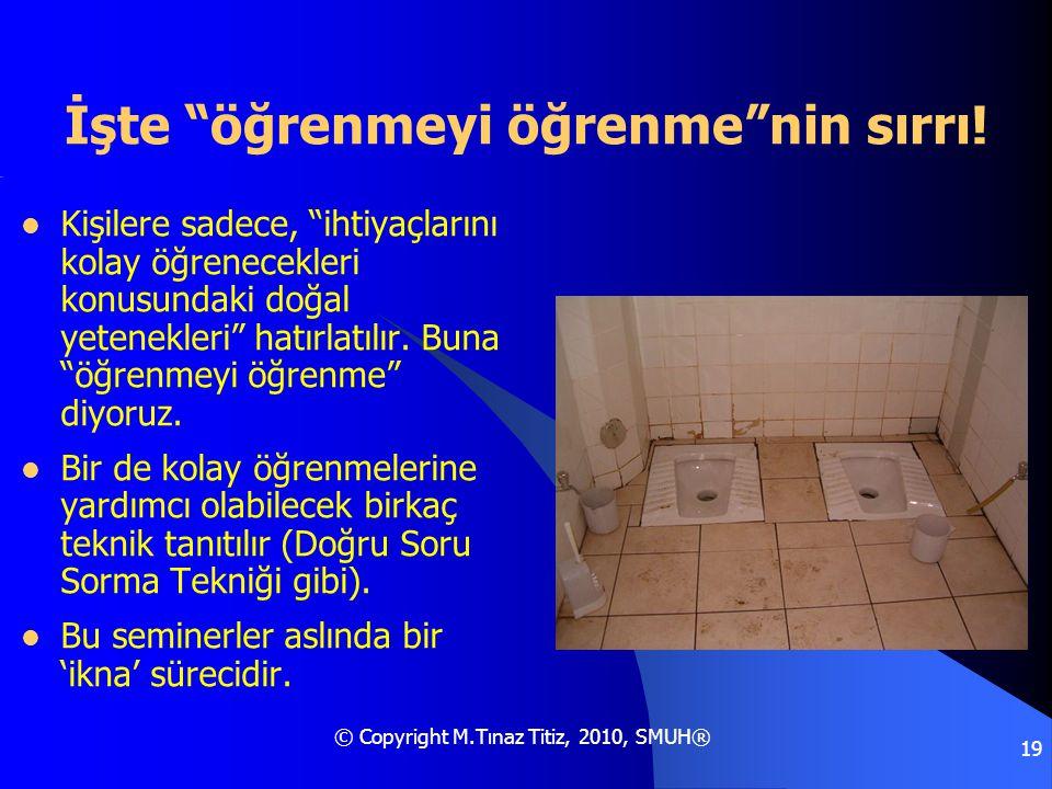 """© Copyright M.Tınaz Titiz, 2010, SMUH® 19 İşte """"öğrenmeyi öğrenme""""nin sırrı!  Kişilere sadece, """"ihtiyaçlarını kolay öğrenecekleri konusundaki doğal y"""