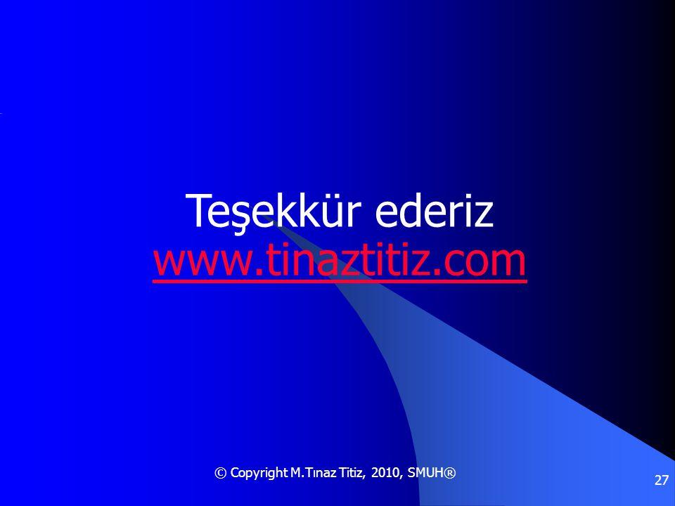 © Copyright M.Tınaz Titiz, 2010, SMUH® 27 Teşekkür ederiz www.tinaztitiz.com www.tinaztitiz.com