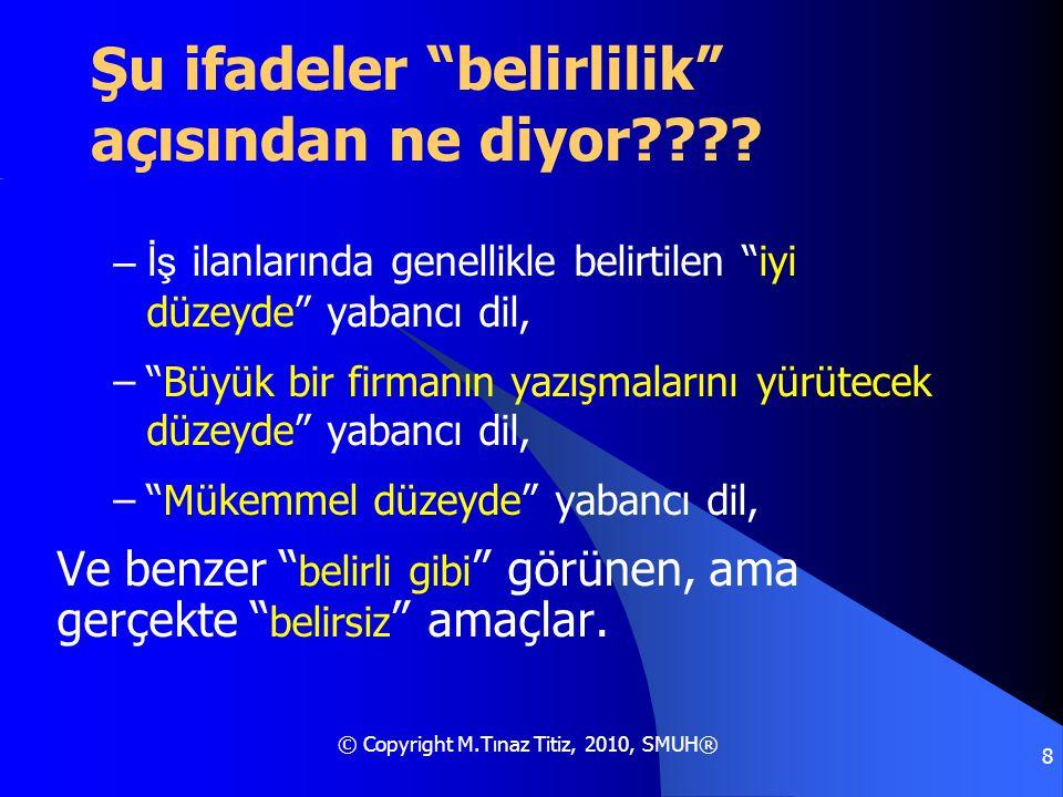 """© Copyright M.Tınaz Titiz, 2010, SMUH® 8 Şu ifadeler """"belirlilik"""" açısından ne diyor???? –İş ilanlarında genellikle belirtilen """"iyi düzeyde"""" yabancı d"""