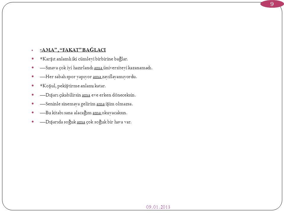 """09.01.2013 9  """" AMA"""", """"FAKAT"""" BA Ğ LACI  *Kar ş ıt anlamlı iki cümleyi birbirine ba ğ lar.  —Sınava çok iyi hazırlandı ama üniversiteyi kazanamadı."""