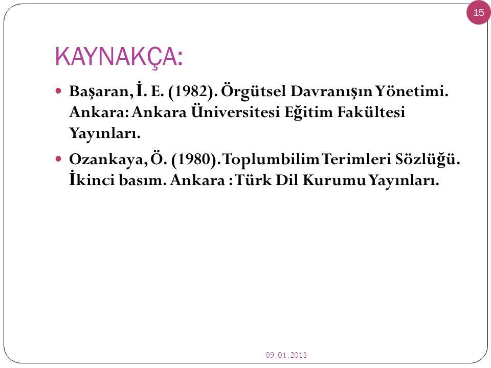KAYNAKÇA: 09.01.2013 15  Ba ş aran, İ. E. (1982). Örgütsel Davranı ş ın Yönetimi. Ankara: Ankara Üniversitesi E ğ itim Fakültesi Yayınları.  Ozankay