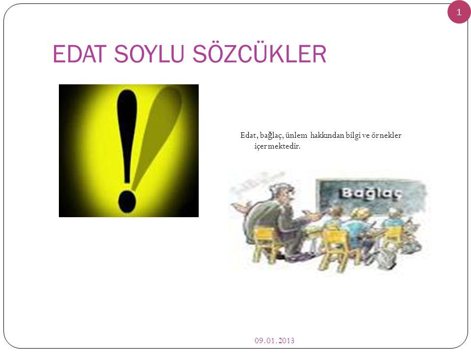 EDAT SOYLU SÖZCÜKLER 09.01.2013 1 Edat, ba ğ laç, ünlem hakkından bilgi ve örnekler içermektedir.