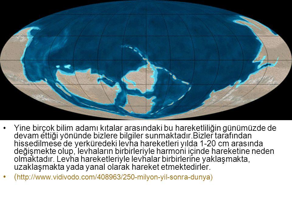 •Yine birçok bilim adamı kıtalar arasındaki bu hareketliliğin günümüzde de devam ettiği yönünde bizlere bilgiler sunmaktadır.Bizler tarafından hissedi