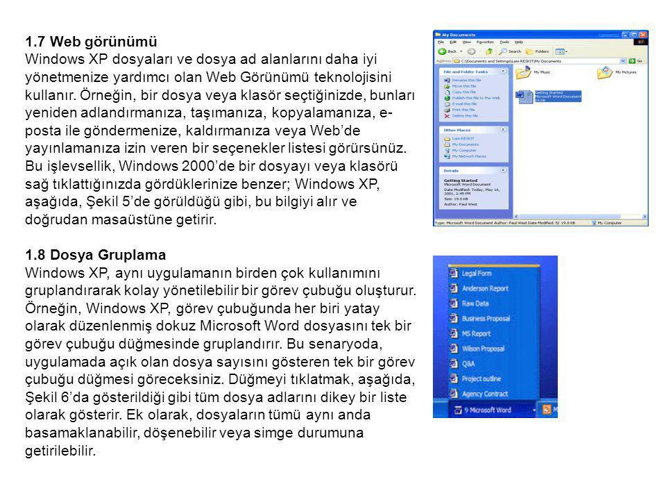 1.7 Web görünümü Windows XP dosyaları ve dosya ad alanlarını daha iyi yönetmenize yardımcı olan Web Görünümü teknolojisini kullanır.