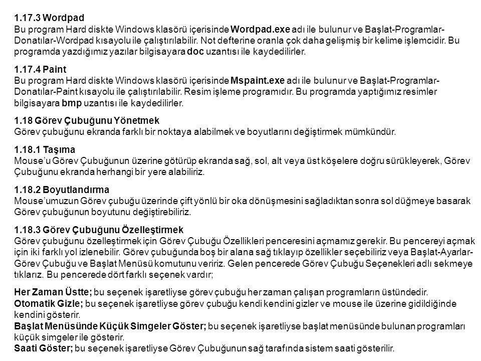 1.17.3 Wordpad Bu program Hard diskte Windows klasörü içerisinde Wordpad.exe adı ile bulunur ve Başlat-Programlar- Donatılar-Wordpad kısayolu ile çalıştırılabilir.