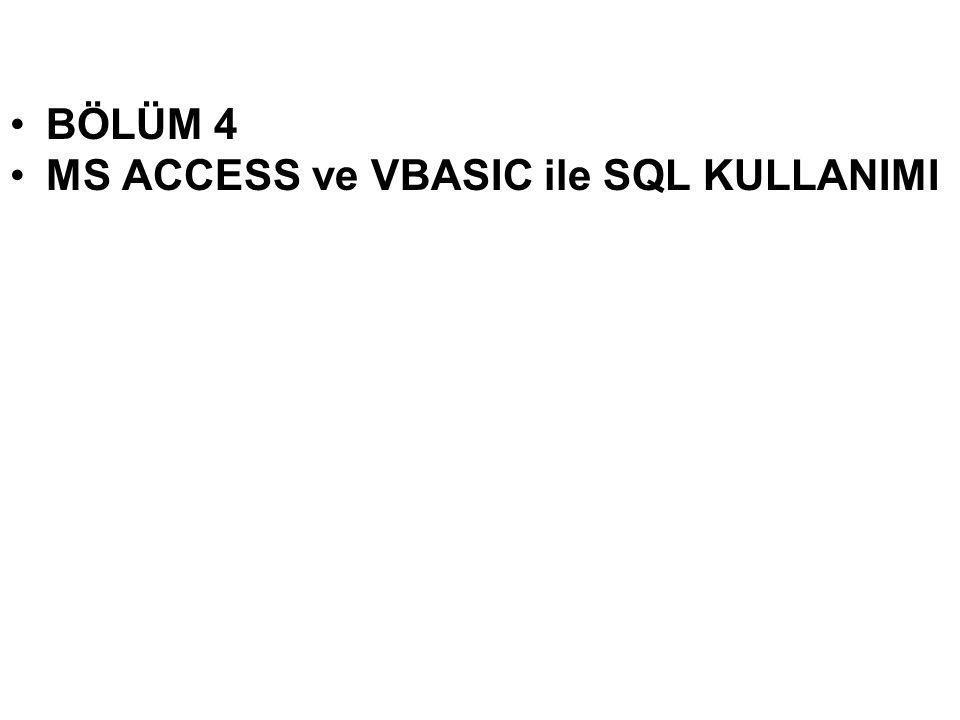 •BÖLÜM 4 •MS ACCESS ve VBASIC ile SQL KULLANIMI