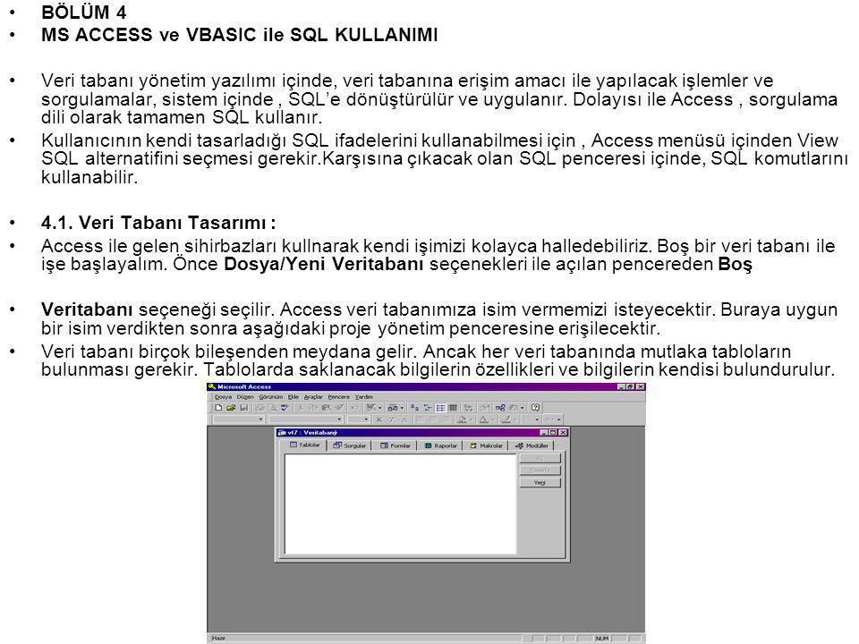 •BÖLÜM 4 •MS ACCESS ve VBASIC ile SQL KULLANIMI •Veri tabanı yönetim yazılımı içinde, veri tabanına erişim amacı ile yapılacak işlemler ve sorgulamalar, sistem içinde, SQL'e dönüştürülür ve uygulanır.