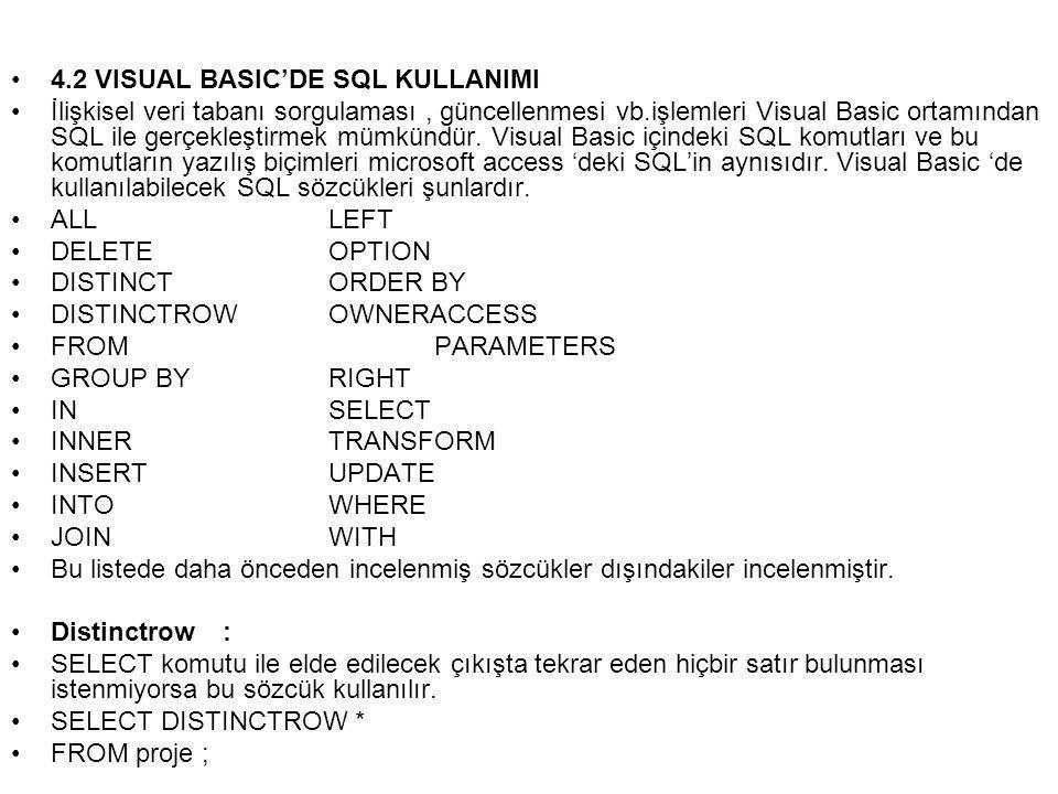 •4.2 VISUAL BASIC'DE SQL KULLANIMI •İlişkisel veri tabanı sorgulaması, güncellenmesi vb.işlemleri Visual Basic ortamından SQL ile gerçekleştirmek mümkündür.