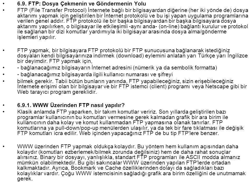 •6.9. FTP: Dosya Çekmenin ve Göndermenin Yolu •FTP (File Transfer Protocol) İnternete bağlı bir bilgisayardan diğerine (her iki yönde de) dosya aktarı