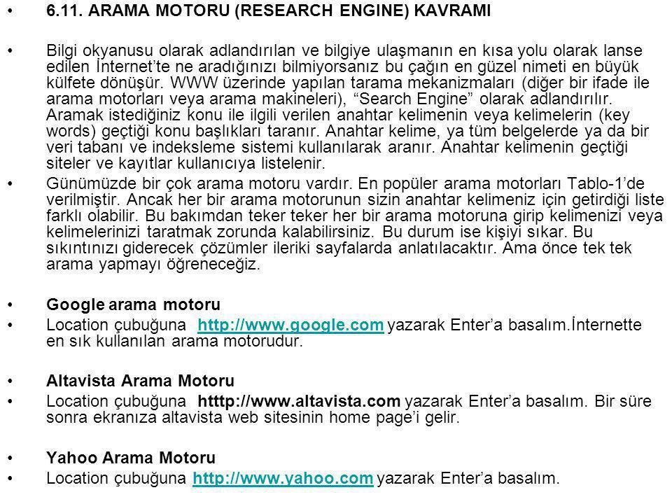 •6.11. ARAMA MOTORU (RESEARCH ENGINE) KAVRAMI •Bilgi okyanusu olarak adlandırılan ve bilgiye ulaşmanın en kısa yolu olarak lanse edilen İnternet'te ne