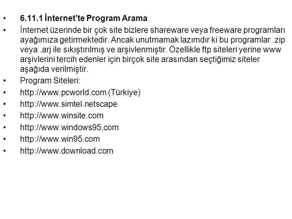 •6.11.1 İnternet'te Program Arama •İnternet üzerinde bir çok site bizlere shareware veya freeware programları ayağımıza getirmektedir. Ancak unutmamak
