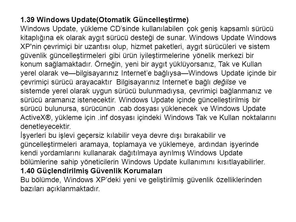 1.39 Windows Update(Otomatik Güncelleştirme) Windows Update, yükleme CD'sinde kullanılabilen çok geniş kapsamlı sürücü kitaplığına ek olarak aygıt sürücü desteği de sunar.