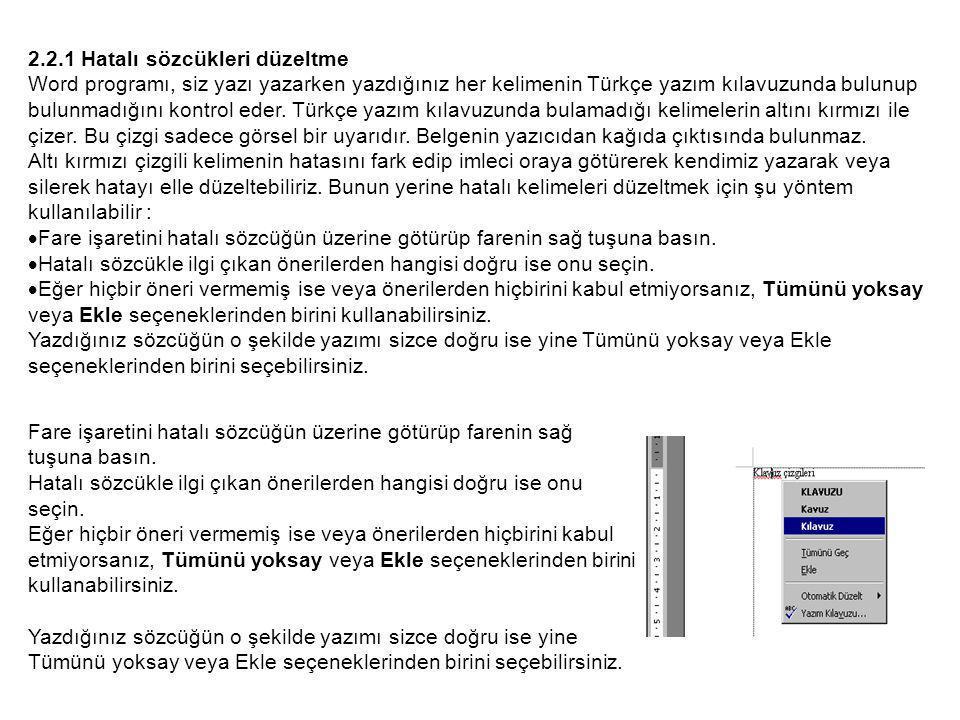 2.2.1 Hatalı sözcükleri düzeltme Word programı, siz yazı yazarken yazdığınız her kelimenin Türkçe yazım kılavuzunda bulunup bulunmadığını kontrol eder.