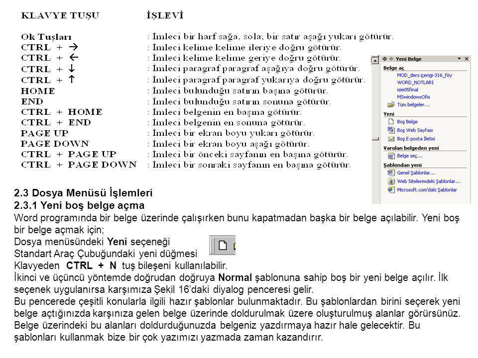 2.3 Dosya Menüsü İşlemleri 2.3.1 Yeni boş belge açma Word programında bir belge üzerinde çalışırken bunu kapatmadan başka bir belge açılabilir.
