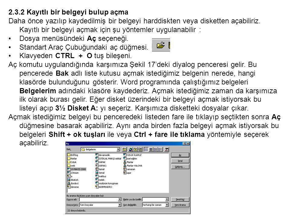 2.3.2 Kayıtlı bir belgeyi bulup açma Daha önce yazılıp kaydedilmiş bir belgeyi harddiskten veya disketten açabiliriz.