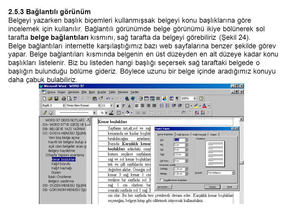 2.5.3 Bağlantılı görünüm Belgeyi yazarken başlık biçemleri kullanmışsak belgeyi konu başlıklarına göre incelemek için kullanılır.