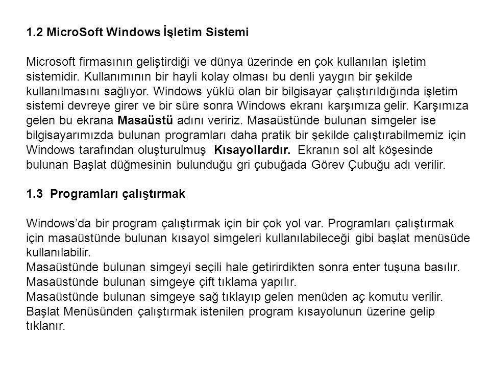 1.2 MicroSoft Windows İşletim Sistemi Microsoft firmasının geliştirdiği ve dünya üzerinde en çok kullanılan işletim sistemidir.