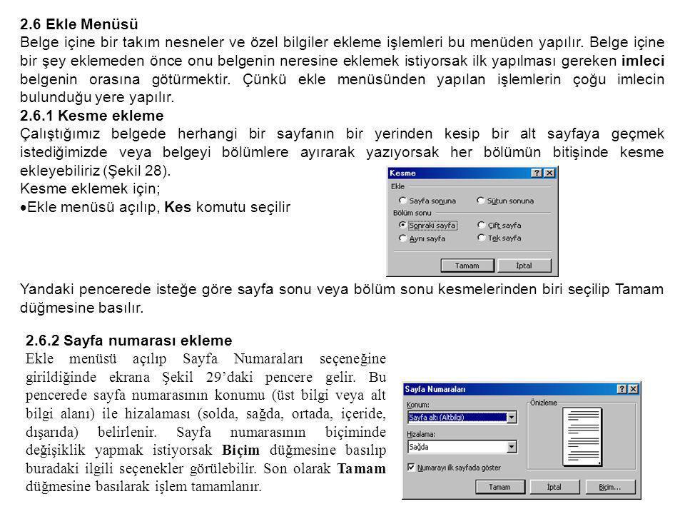 2.6 Ekle Menüsü Belge içine bir takım nesneler ve özel bilgiler ekleme işlemleri bu menüden yapılır.