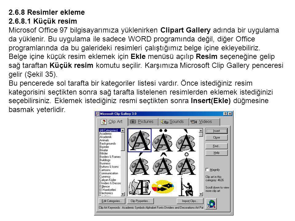 2.6.8 Resimler ekleme 2.6.8.1 Küçük resim Microsof Office 97 bilgisayarımıza yüklenirken Clipart Gallery adında bir uygulama da yüklenir.