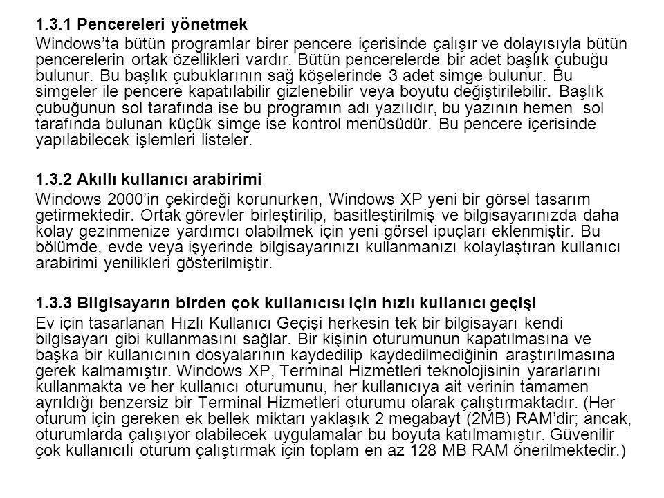 1.3.1 Pencereleri yönetmek Windows'ta bütün programlar birer pencere içerisinde çalışır ve dolayısıyla bütün pencerelerin ortak özellikleri vardır.