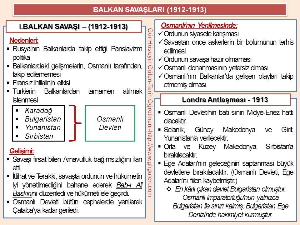 Bükreş Antlaşması (10 Ağustos 1913):  Balkan devletleri arasında yapıldı.