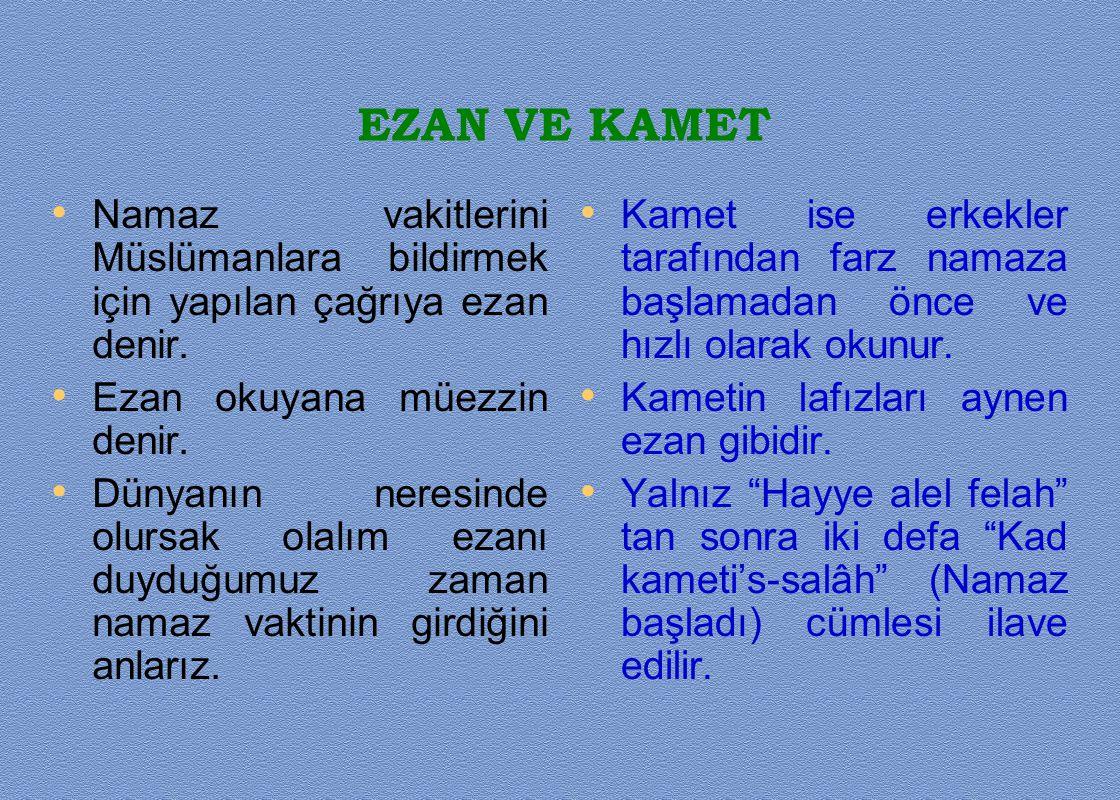 EZAN VE KAMET • Namaz vakitlerini Müslümanlara bildirmek için yapılan çağrıya ezan denir. • Ezan okuyana müezzin denir. • Dünyanın neresinde olursak o