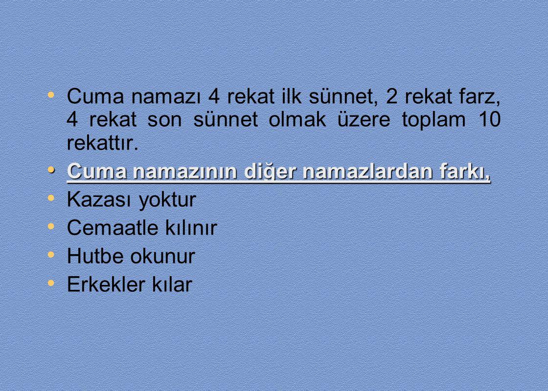 • Cuma namazı 4 rekat ilk sünnet, 2 rekat farz, 4 rekat son sünnet olmak üzere toplam 10 rekattır. • Cuma namazının diğer namazlardan farkı, • Kazası