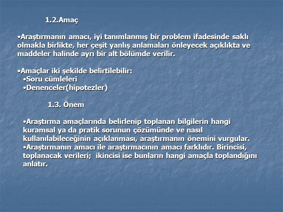 1.2.Amaç •Araştırmanın amacı, iyi tanımlanmış bir problem ifadesinde saklı olmakla birlikte, her çeşit yanlış anlamaları önleyecek açıklıkta ve maddel