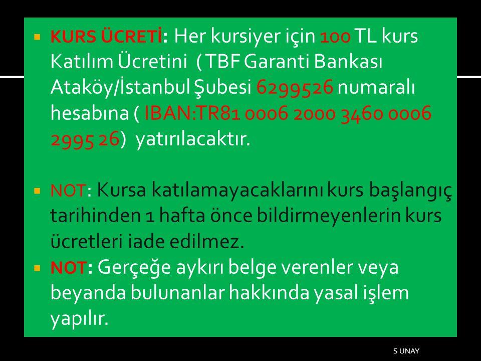  KURS ÜCRETİ : Her kursiyer için 100 TL kurs Katılım Ücretini ( TBF Garanti Bankası Ataköy/İstanbul Şubesi 6299526 numaralı hesabına ( IBAN:TR81 0006