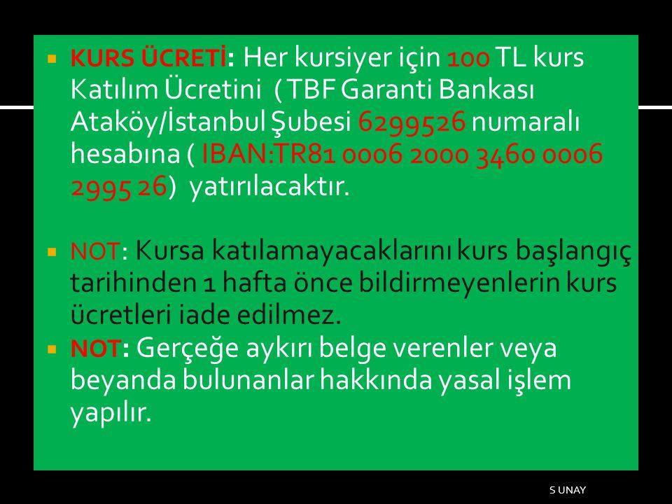  KURS ÜCRETİ : Her kursiyer için 100 TL kurs Katılım Ücretini ( TBF Garanti Bankası Ataköy/İstanbul Şubesi 6299526 numaralı hesabına ( IBAN:TR81 0006 2000 3460 0006 2995 26) yatırılacaktır.