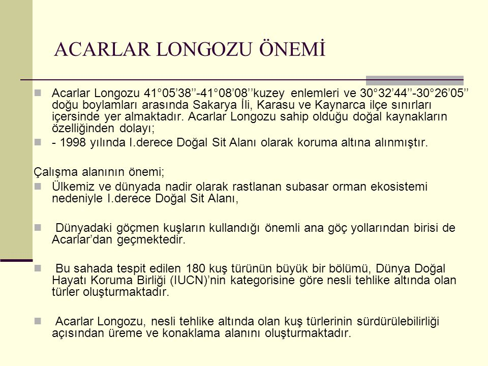 ACARLAR LONGOZU ÖNEMİ  Acarlar Longozu 41°05'38''-41°08'08''kuzey enlemleri ve 30°32'44''-30°26'05'' doğu boylamları arasında Sakarya İli, Karasu ve