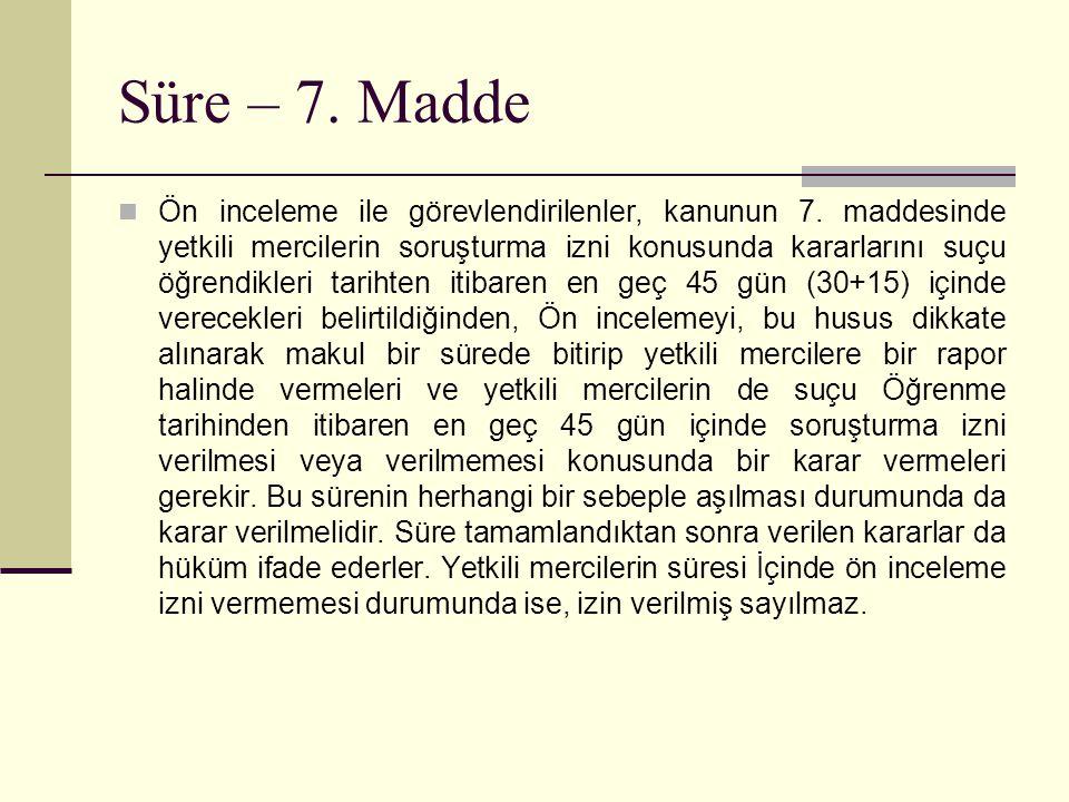 Süre – 7.Madde  Ön inceleme ile görevlendirilenler, kanunun 7.