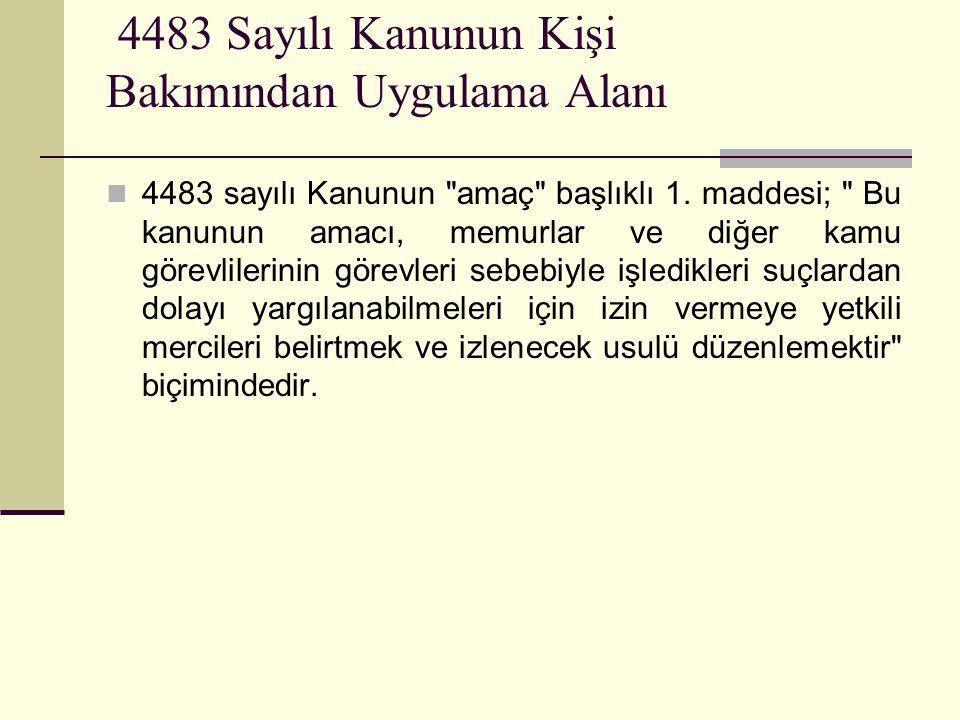 4483 Sayılı Kanunun Kişi Bakımından Uygulama Alanı  4483 sayılı Kanunun amaç başlıklı 1.
