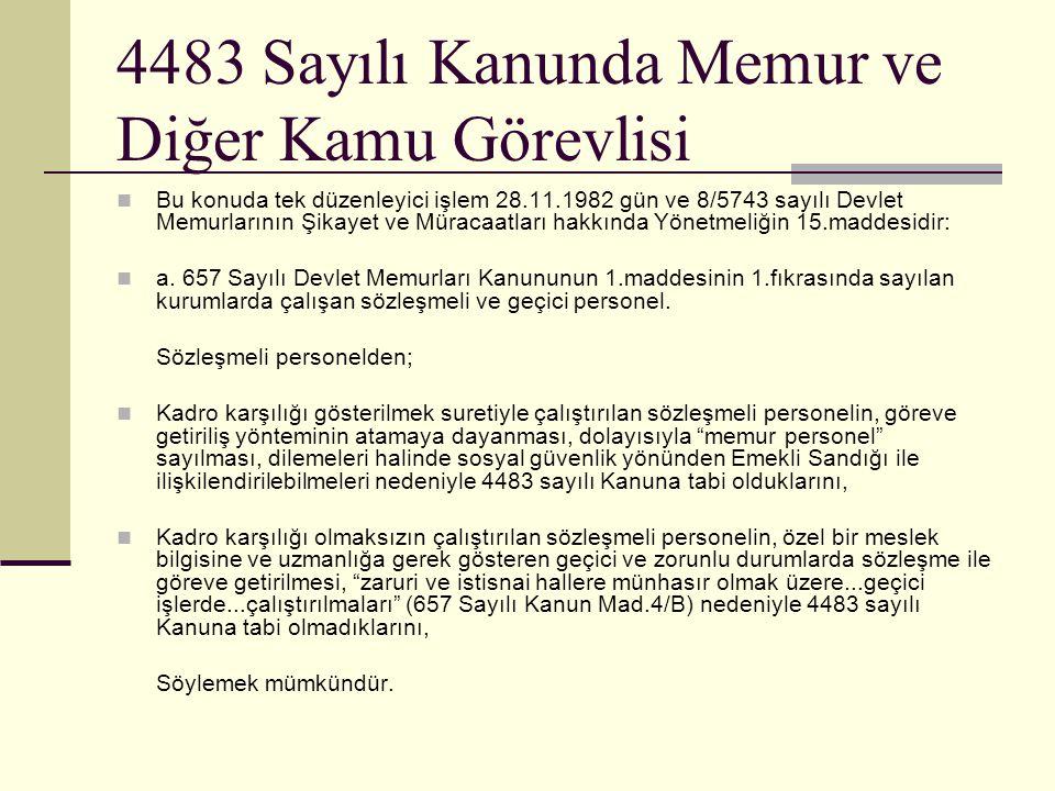 4483 Sayılı Kanunda Memur ve Diğer Kamu Görevlisi  Bu konuda tek düzenleyici işlem 28.11.1982 gün ve 8/5743 sayılı Devlet Memurlarının Şikayet ve Müracaatları hakkında Yönetmeliğin 15.maddesidir:  a.