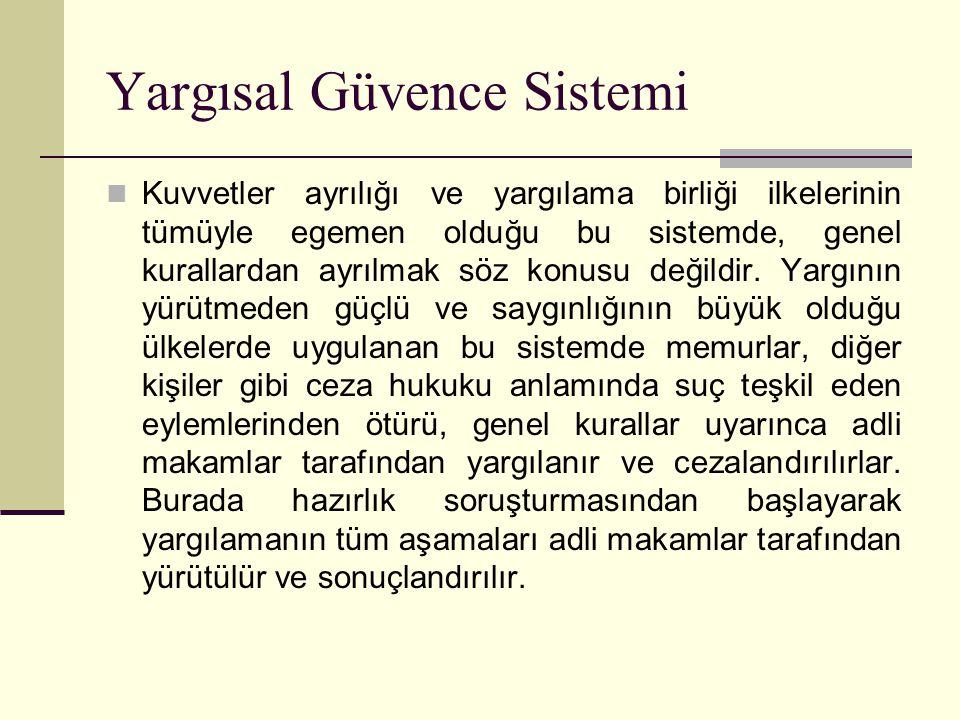 Yargısal Güvence Sistemi  Kuvvetler ayrılığı ve yargılama birliği ilkelerinin tümüyle egemen olduğu bu sistemde, genel kurallardan ayrılmak söz konusu değildir.