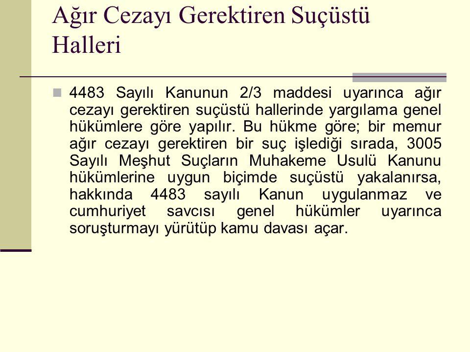 Ağır Cezayı Gerektiren Suçüstü Halleri  4483 Sayılı Kanunun 2/3 maddesi uyarınca ağır cezayı gerektiren suçüstü hallerinde yargılama genel hükümlere göre yapılır.
