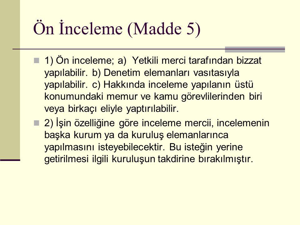 Ön İnceleme (Madde 5)  1) Ön inceleme; a) Yetkili merci tarafından bizzat yapılabilir.