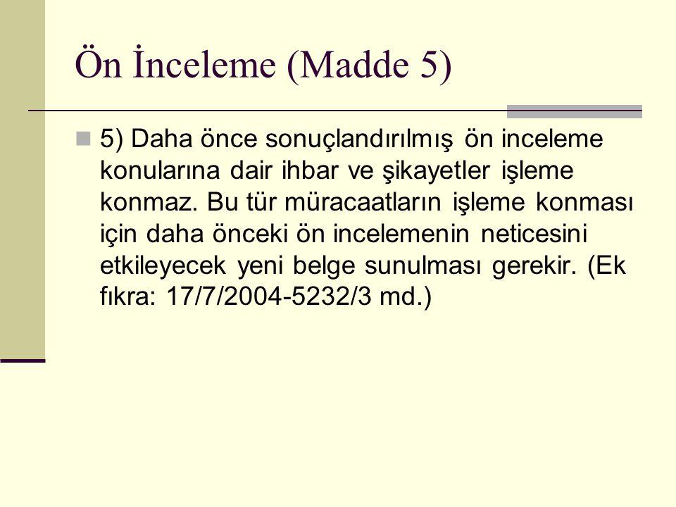 Ön İnceleme (Madde 5)  5) Daha önce sonuçlandırılmış ön inceleme konularına dair ihbar ve şikayetler işleme konmaz.