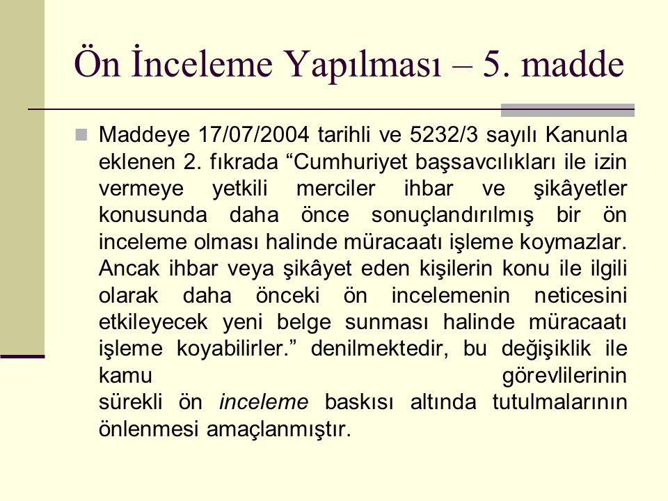 Ön İnceleme Yapılması – 5.madde  Maddeye 17/07/2004 tarihli ve 5232/3 sayılı Kanunla eklenen 2.