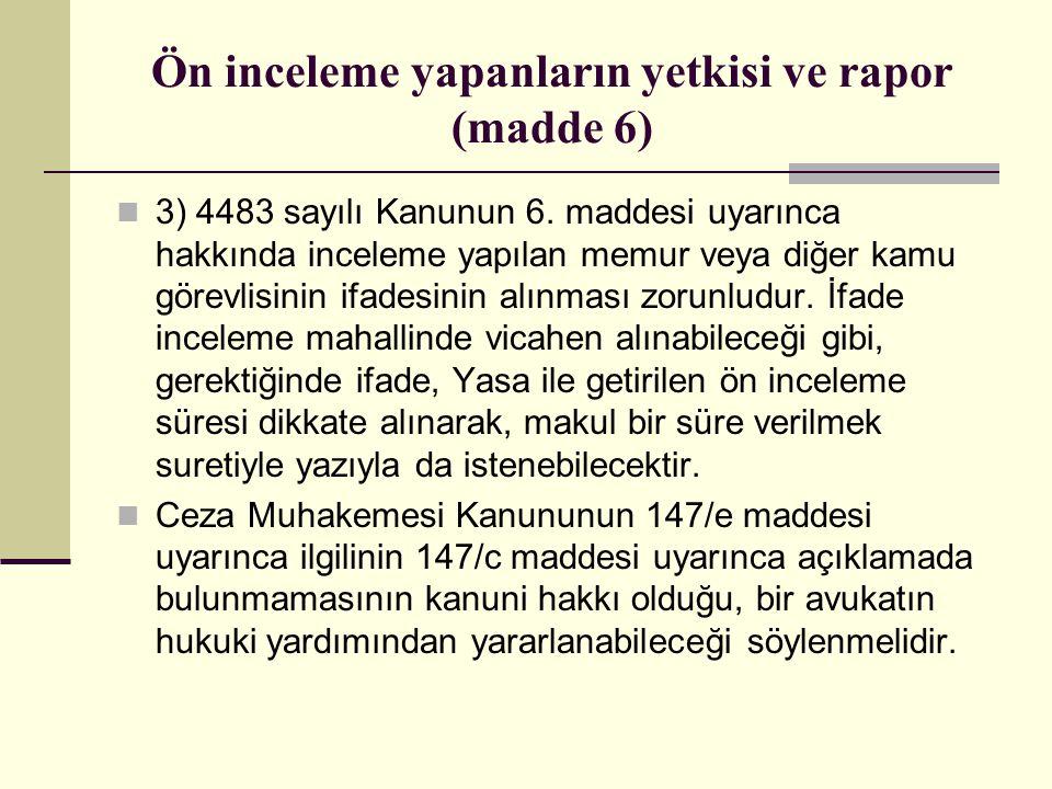 Ön inceleme yapanların yetkisi ve rapor (madde 6)  3) 4483 sayılı Kanunun 6.