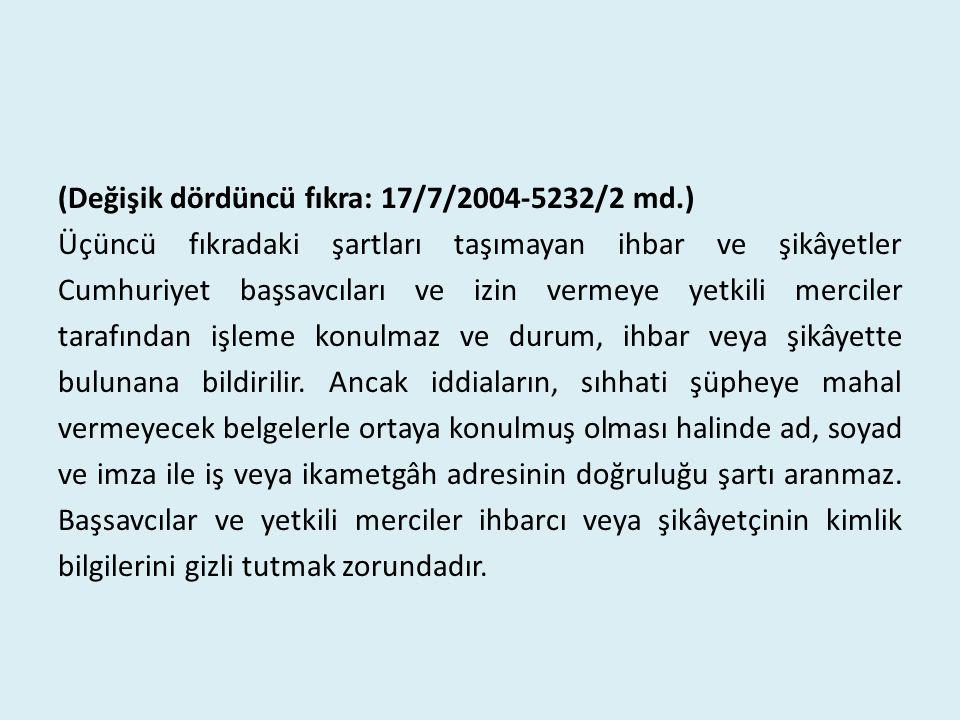 (Değişik dördüncü fıkra: 17/7/2004-5232/2 md.) Üçüncü fıkradaki şartları taşımayan ihbar ve şikâyetler Cumhuriyet başsavcıları ve izin vermeye yetkili