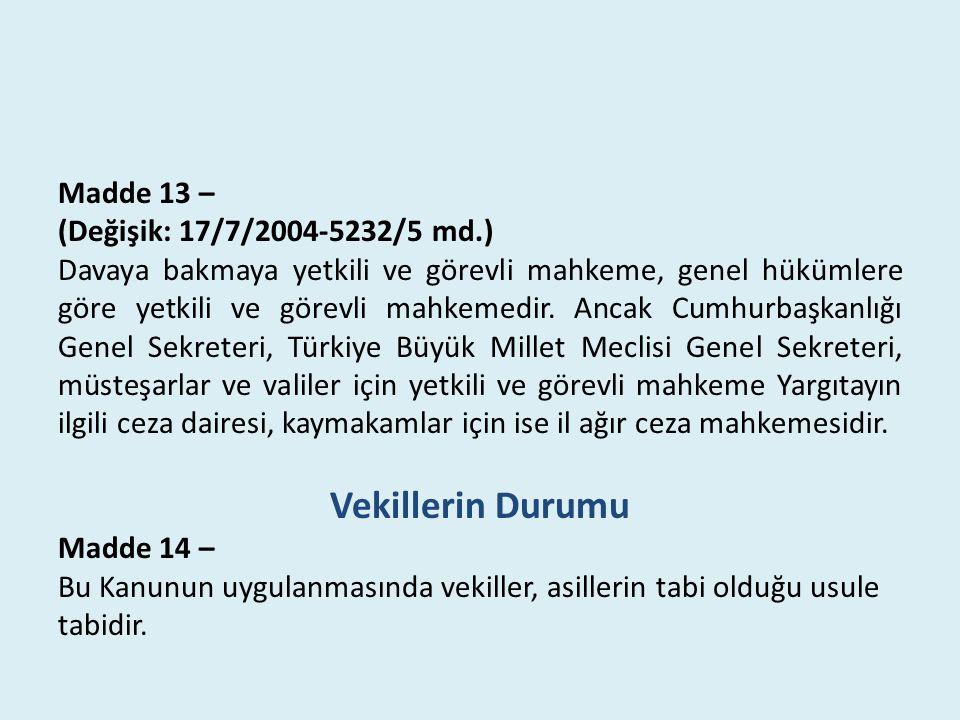 Madde 13 – (Değişik: 17/7/2004-5232/5 md.) Davaya bakmaya yetkili ve görevli mahkeme, genel hükümlere göre yetkili ve görevli mahkemedir. Ancak Cumhur