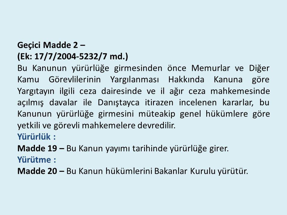 Geçici Madde 2 – (Ek: 17/7/2004-5232/7 md.) Bu Kanunun yürürlüğe girmesinden önce Memurlar ve Diğer Kamu Görevlilerinin Yargılanması Hakkında Kanuna g