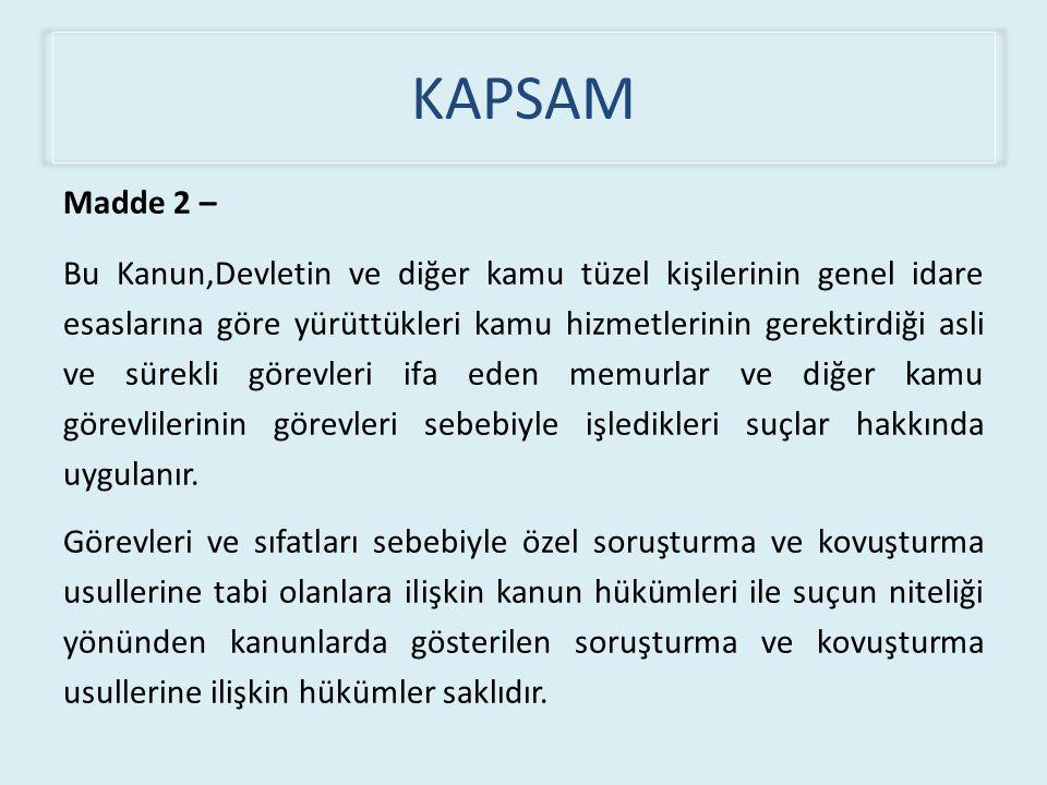 KAPSAM Madde 2 – Bu Kanun,Devletin ve diğer kamu tüzel kişilerinin genel idare esaslarına göre yürüttükleri kamu hizmetlerinin gerektirdiği asli ve sü