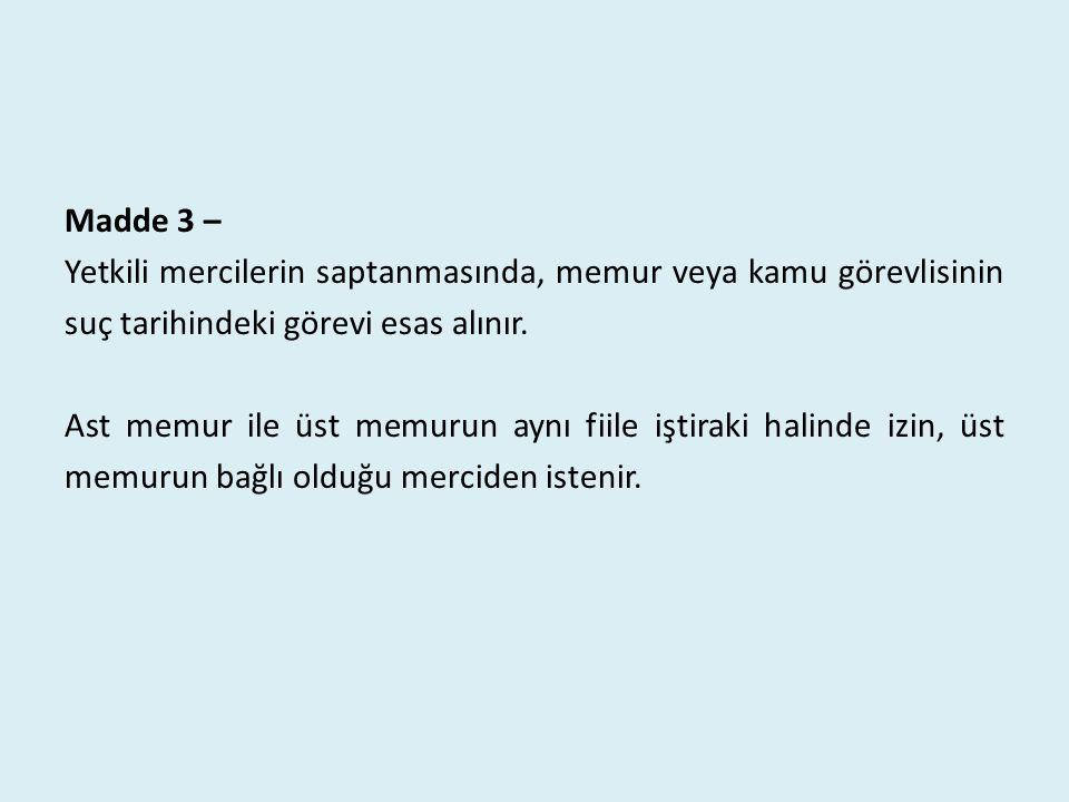 Madde 3 – Yetkili mercilerin saptanmasında, memur veya kamu görevlisinin suç tarihindeki görevi esas alınır. Ast memur ile üst memurun aynı fiile işti