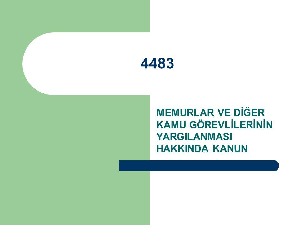 4483 MEMURLAR VE DİĞER KAMU GÖREVLİLERİNİN YARGILANMASI HAKKINDA KANUN