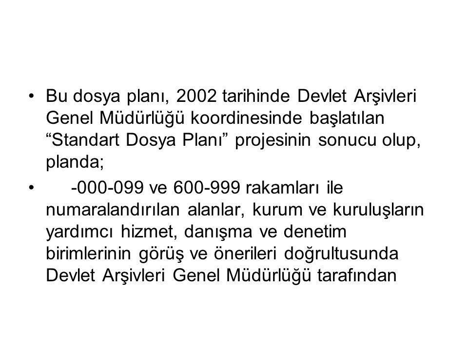 """•Bu dosya planı, 2002 tarihinde Devlet Arşivleri Genel Müdürlüğü koordinesinde başlatılan """"Standart Dosya Planı"""" projesinin sonucu olup, planda; • -00"""